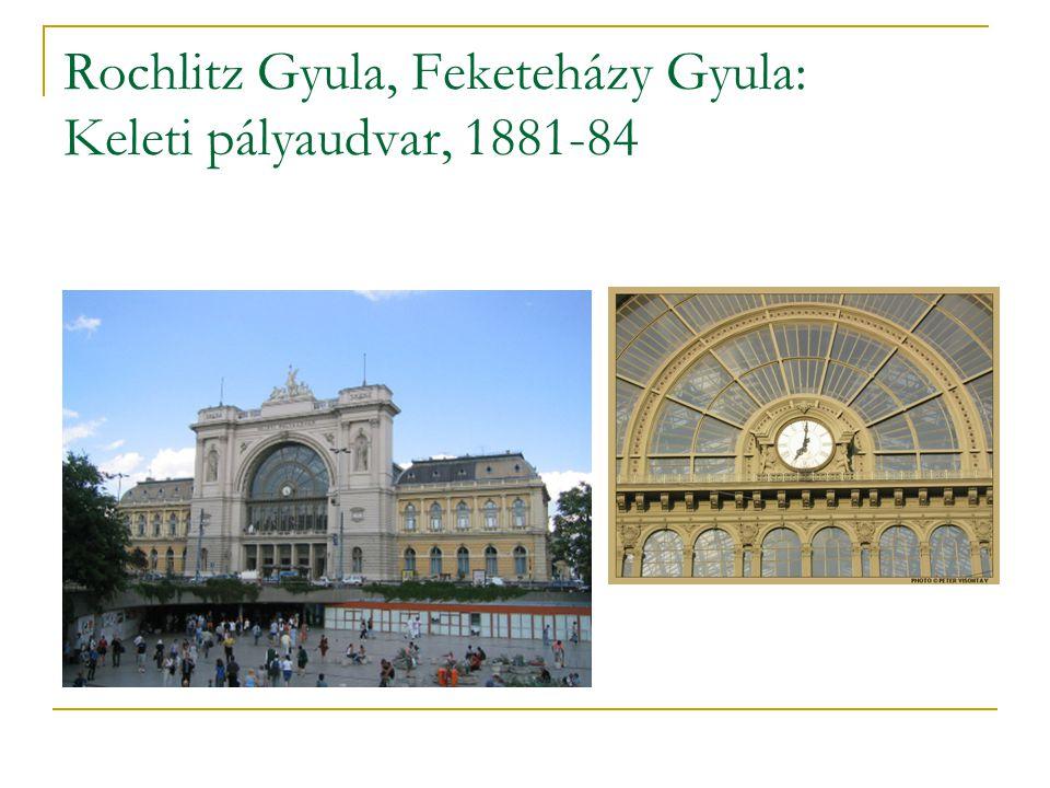 Rochlitz Gyula, Feketeházy Gyula: Keleti pályaudvar, 1881-84