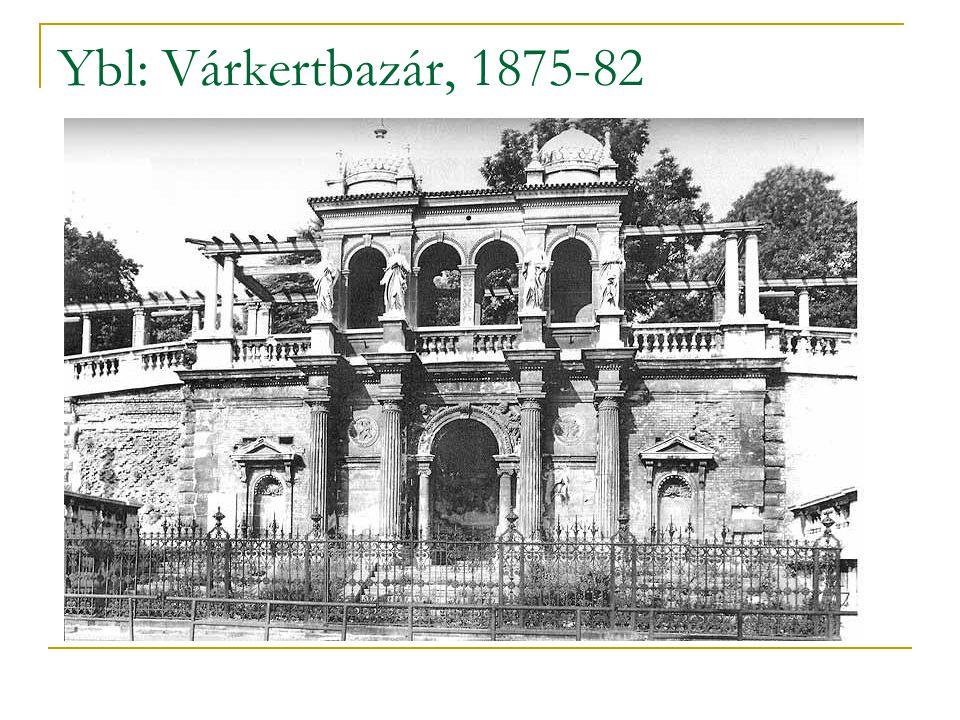 Ybl: Várkertbazár, 1875-82