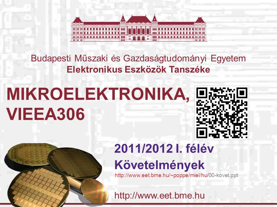 http://www.eet.bme.hu Budapesti Műszaki és Gazdaságtudományi Egyetem Elektronikus Eszközök Tanszéke MIKROELEKTRONIKA, VIEEA306 2011/2012 I.