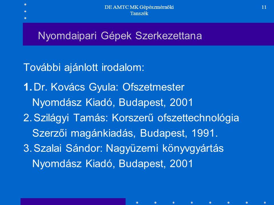 DE AMTC MK Gépészmérnöki Tanszék 11 Nyomdaipari Gépek Szerkezettana További ajánlott irodalom: 1.Dr.