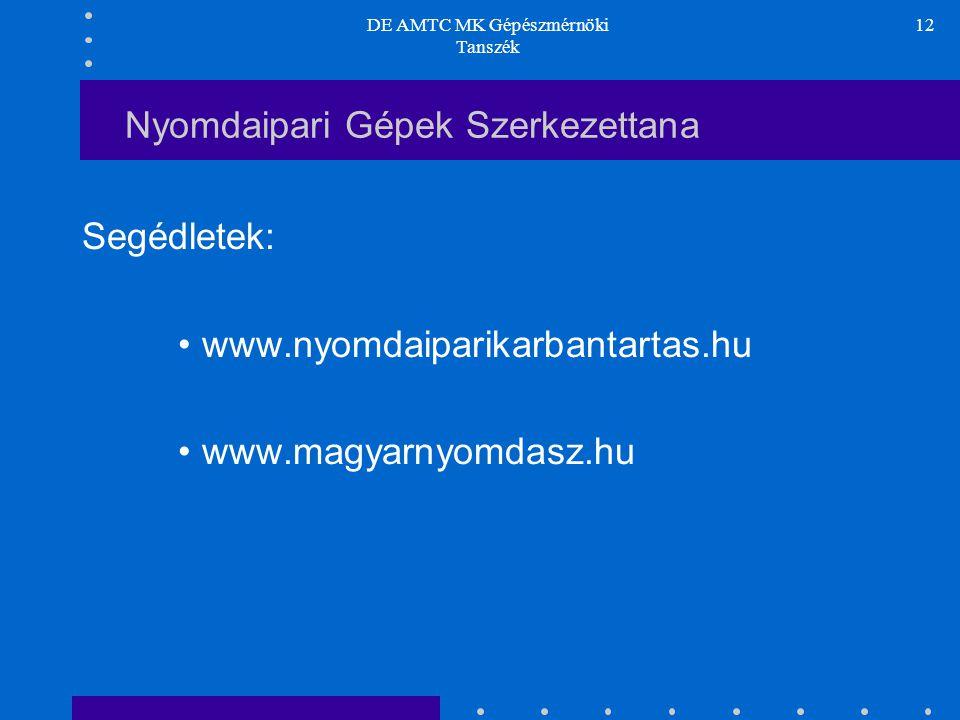 DE AMTC MK Gépészmérnöki Tanszék 12 Nyomdaipari Gépek Szerkezettana Segédletek: www.nyomdaiparikarbantartas.hu www.magyarnyomdasz.hu