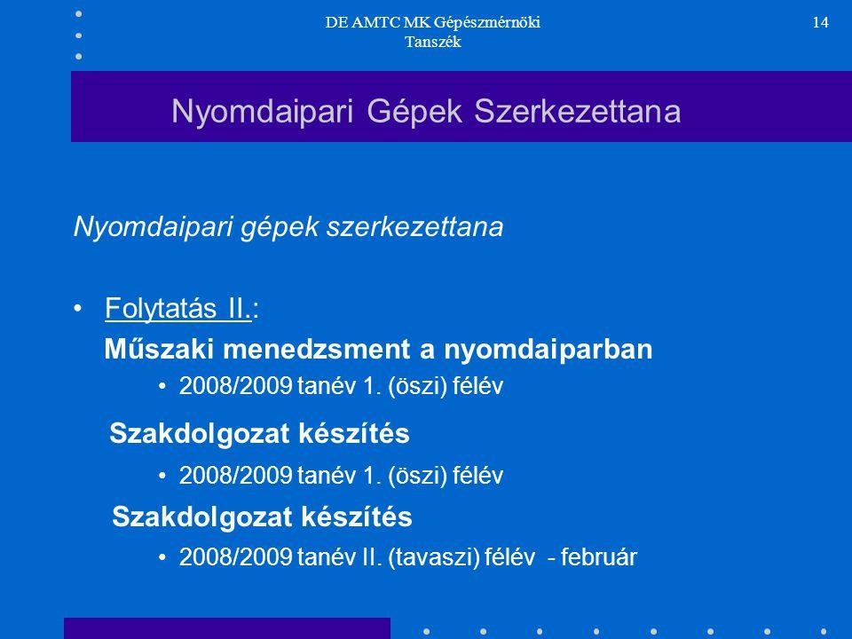 DE AMTC MK Gépészmérnöki Tanszék 14 Nyomdaipari Gépek Szerkezettana Nyomdaipari gépek szerkezettana Folytatás II.: Műszaki menedzsment a nyomdaiparban 2008/2009 tanév 1.