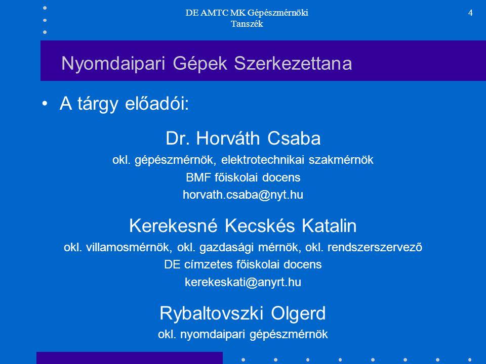 DE AMTC MK Gépészmérnöki Tanszék 5 Nyomdaipari Gépek Szerkezettana A gyakorlatok során közreműködnek: Buda Lajos okl.