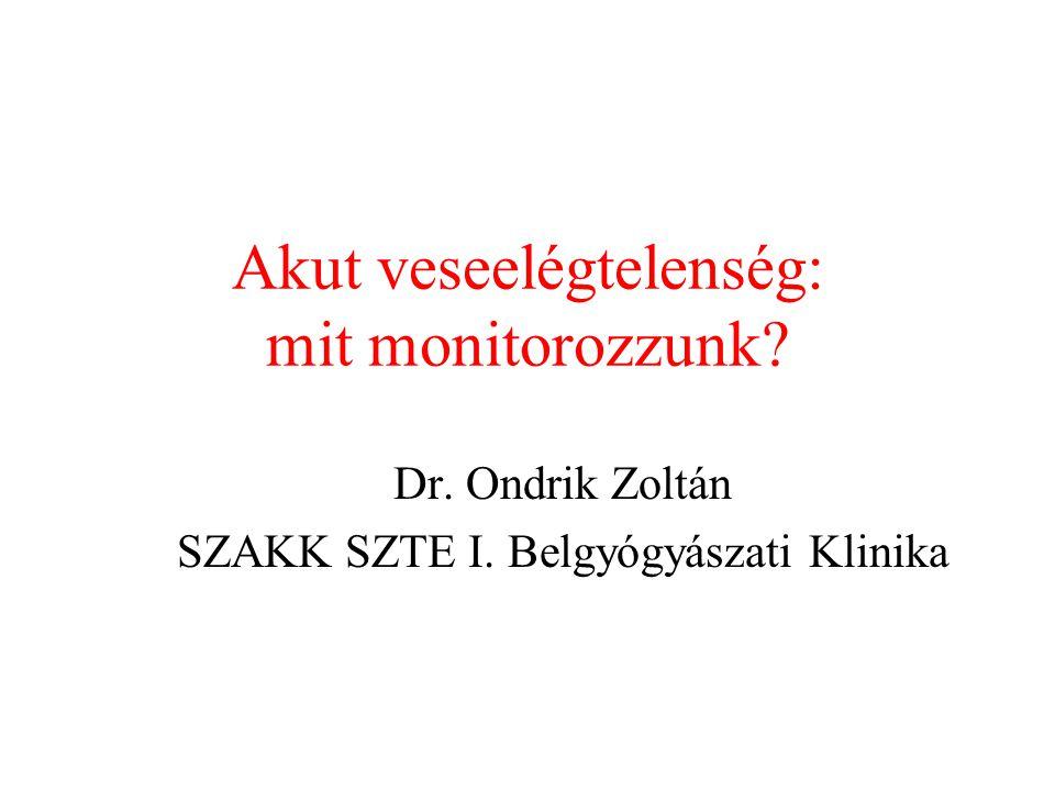 Akut veseelégtelenség: mit monitorozzunk? Dr. Ondrik Zoltán SZAKK SZTE I. Belgyógyászati Klinika