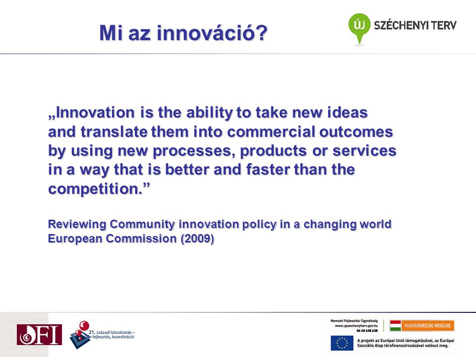 "Mi az innováció? ""Innovation is the ability to take new ideas and translate them into commercial outcomes by using new processes, products or services"