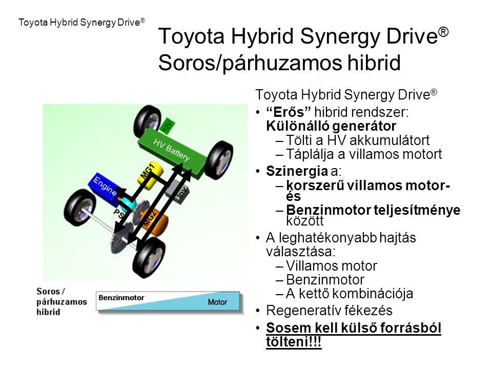 """Toyota Hybrid Synergy Drive ® Soros/párhuzamos hibrid Toyota Hybrid Synergy Drive ® """"Erős"""" hibrid rendszer: Különálló generátor –Tölti a HV akkumuláto"""