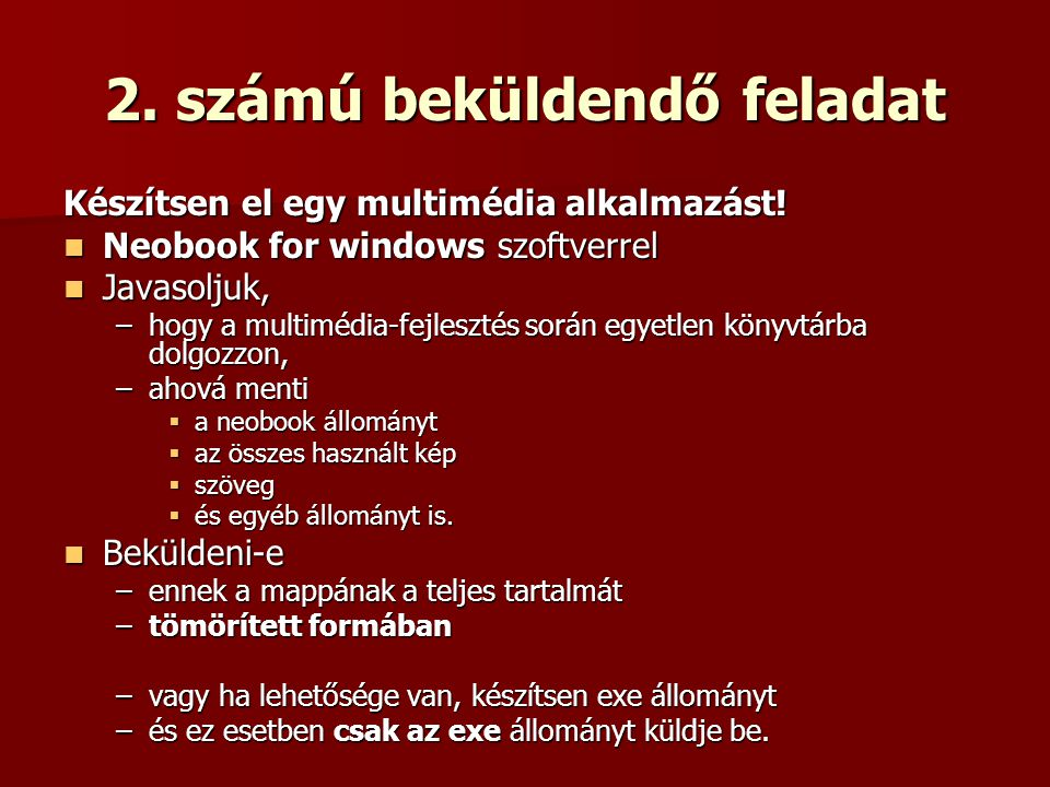 2. számú beküldendő feladat Készítsen el egy multimédia alkalmazást! Neobook for windows szoftverrel Neobook for windows szoftverrel Javasoljuk, Javas