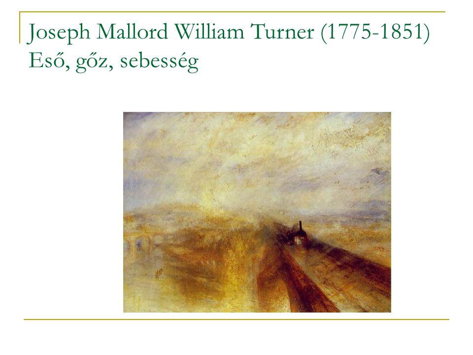 Joseph Mallord William Turner (1775-1851) Eső, gőz, sebesség