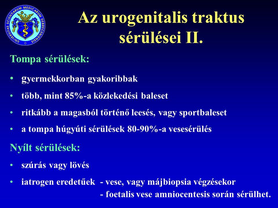 Az urogenitalis traktus sérülései II. Tompa sérülések: g yermekkorban gyakoribbak több, mint 85%-a közlekedési baleset ritkább a magasból történő lees