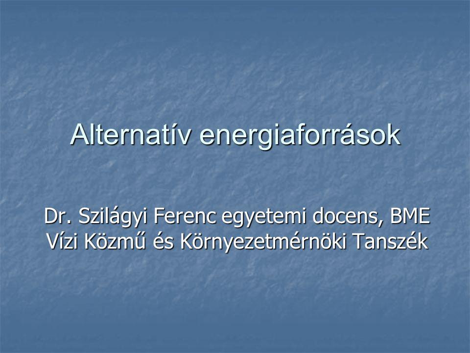 Alternatív energiaforrások Dr. Szilágyi Ferenc egyetemi docens, BME Vízi Közmű és Környezetmérnöki Tanszék