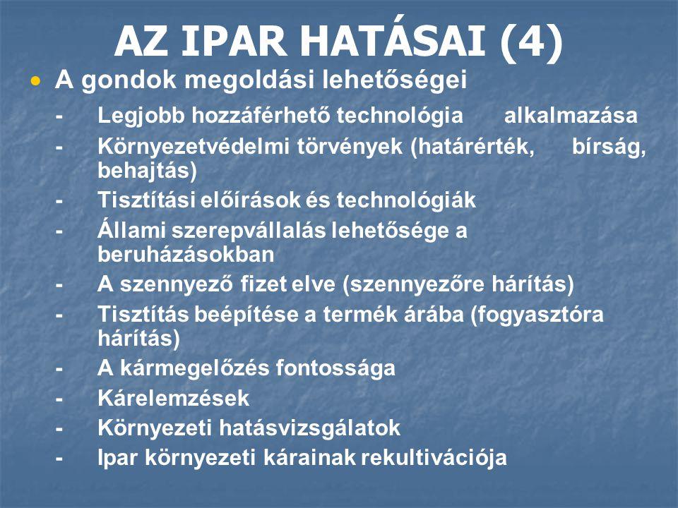 AZ IPAR HATÁSAI (4)   A gondok megoldási lehetőségei -Legjobb hozzáférhető technológia alkalmazása -Környezetvédelmi törvények (határérték, bírság,