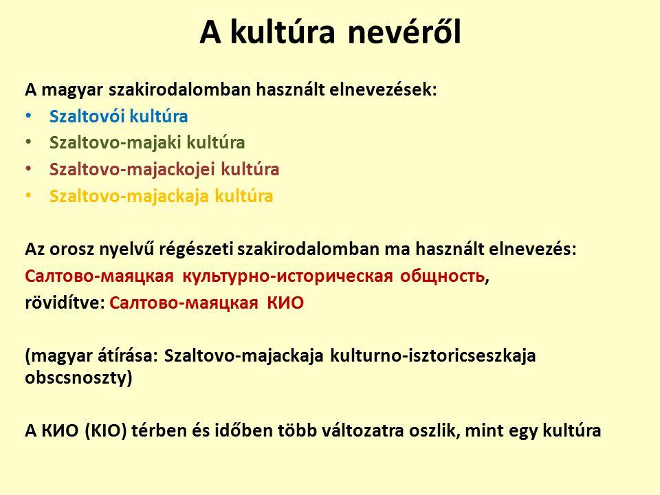 A kultúra nevéről A magyar szakirodalomban használt elnevezések: Szaltovói kultúra Szaltovo-majaki kultúra Szaltovo-majackojei kultúra Szaltovo-majack
