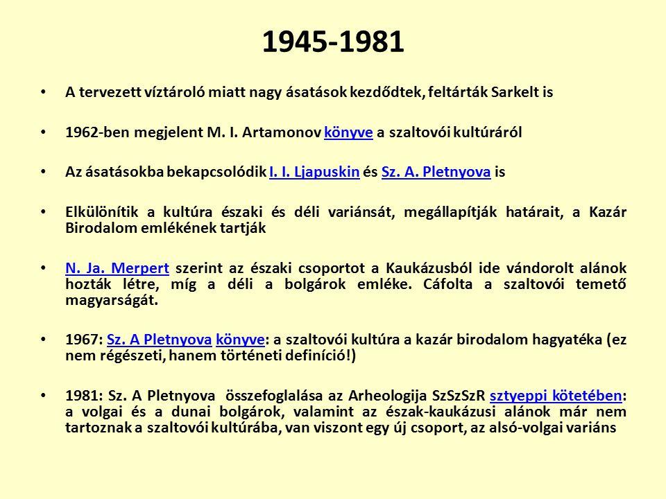 1945-1981 A tervezett víztároló miatt nagy ásatások kezdődtek, feltárták Sarkelt is 1962-ben megjelent M. I. Artamonov könyve a szaltovói kultúrárólkö
