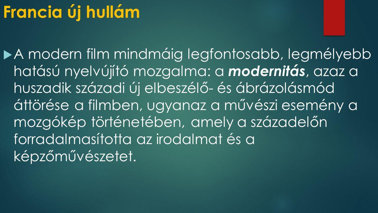 Francia új hullám  A modern film mindmáig legfontosabb, legmélyebb hatású nyelvújító mozgalma: a modernitás, azaz a huszadik századi új elbeszélő- és