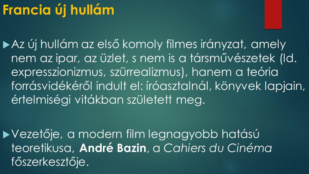 Francia új hullám  Az új hullám az első komoly filmes irányzat, amely nem az ipar, az üzlet, s nem is a társművészetek (ld. expresszionizmus, szürrea