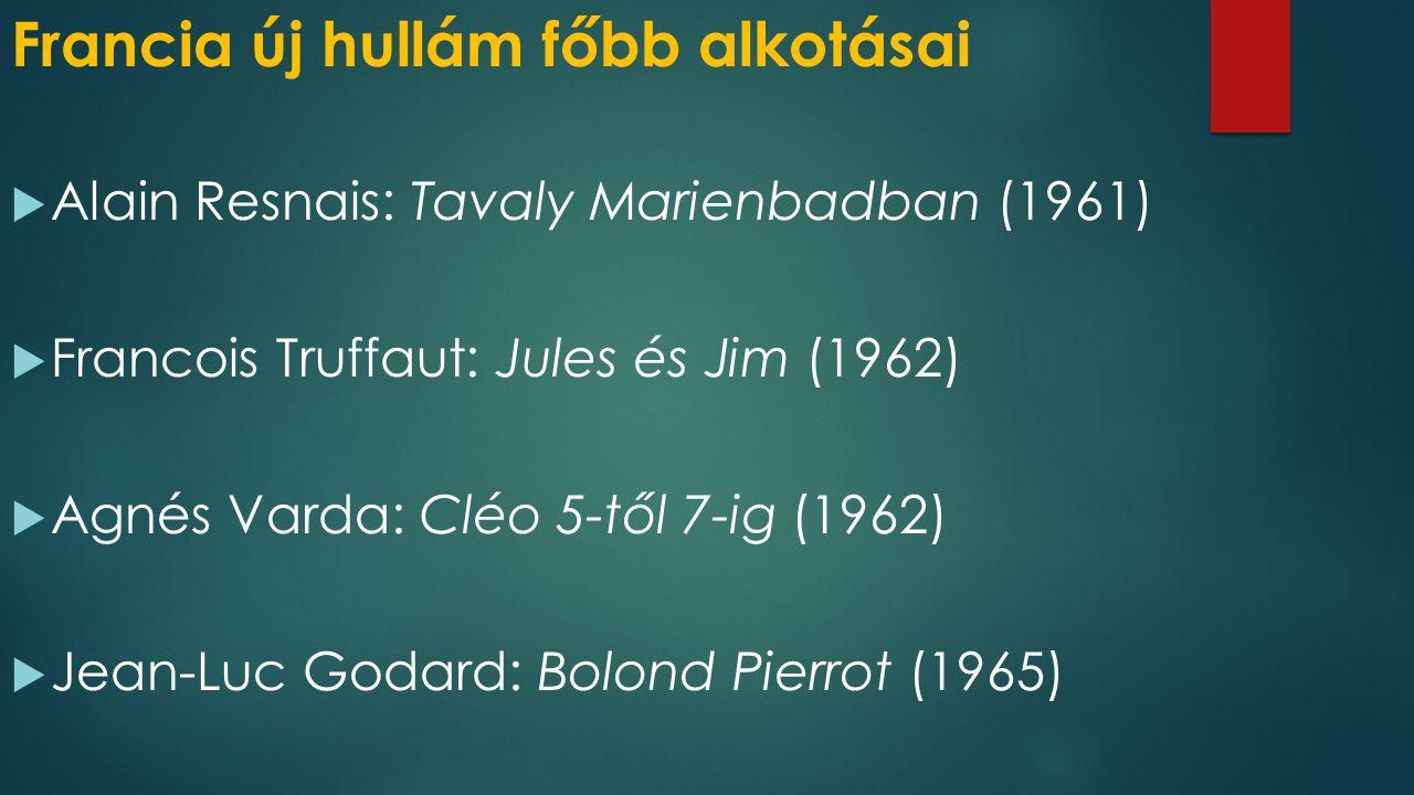 Francia új hullám főbb alkotásai  Alain Resnais: Tavaly Marienbadban (1961)  Francois Truffaut: Jules és Jim (1962)  Agnés Varda: Cléo 5-től 7-ig (
