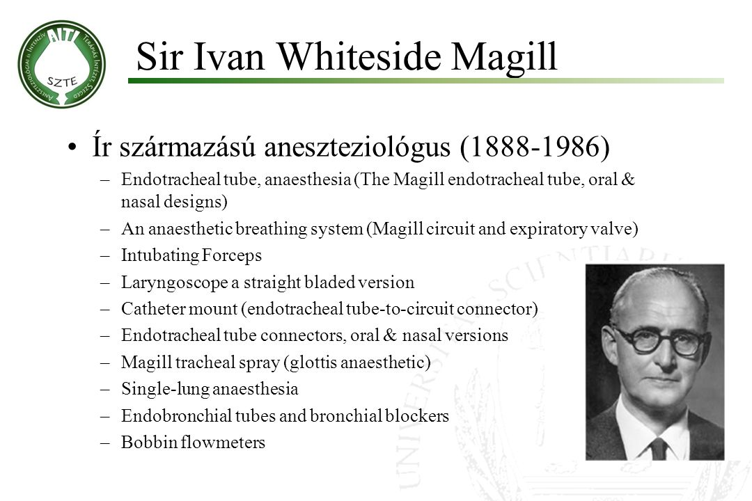 Ír származású aneszteziológus (1888-1986) –Endotracheal tube, anaesthesia (The Magill endotracheal tube, oral & nasal designs) –An anaesthetic breathi