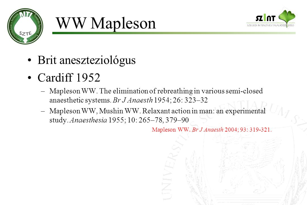 Brit aneszteziológus Cardiff 1952 –Mapleson WW. The elimination of rebreathing in various semi-closed anaesthetic systems. Br J Anaesth 1954; 26: 323–