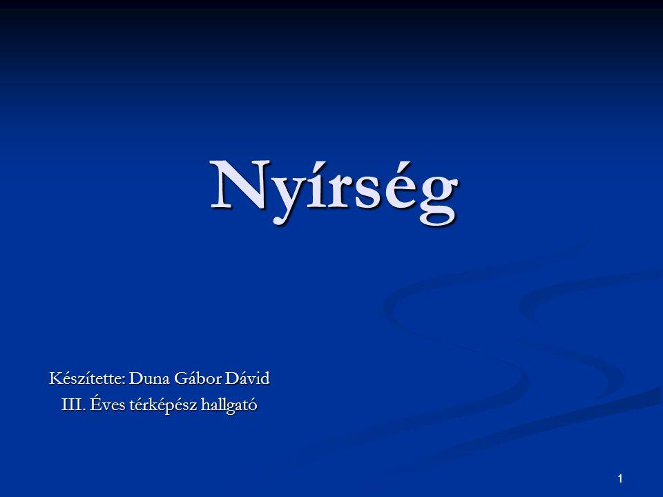 1 Nyírség Készítette: Duna Gábor Dávid III. Éves térképész hallgató