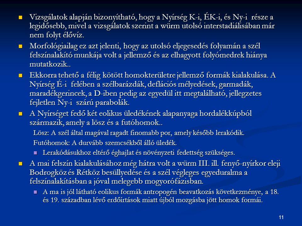 11 Vizsgálatok alapján bizonyítható, hogy a Nyírség K-i, ÉK-i, és Ny-i része a legidősebb, mivel a vizsgálatok szerint a würm utolsó interstadiálisába