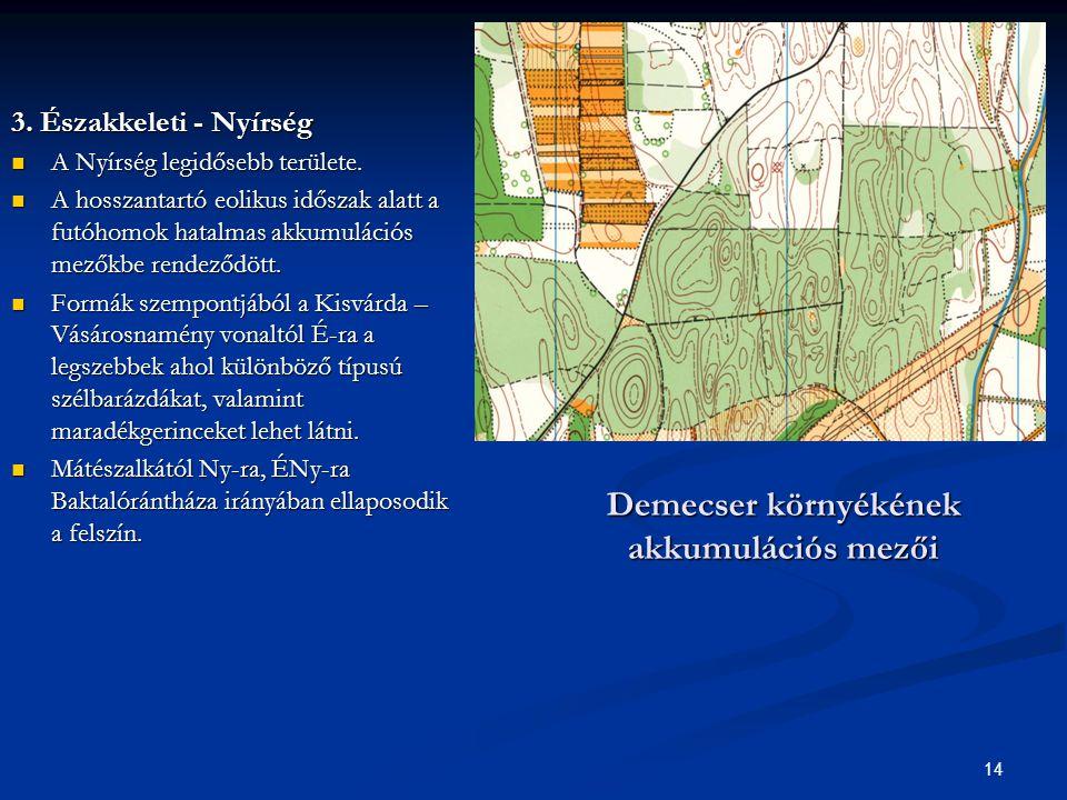 14 Demecser környékének akkumulációs mezői 3. Északkeleti - Nyírség A Nyírség legidősebb területe. A Nyírség legidősebb területe. A hosszantartó eolik