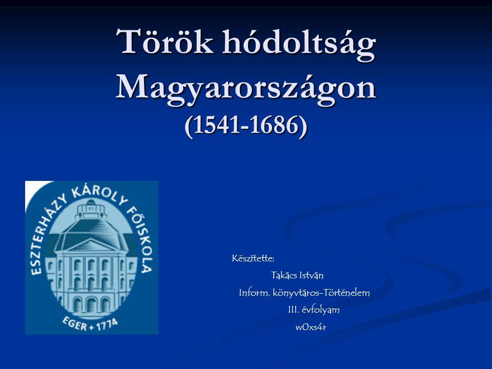 Török hódoltság Magyarországon (1541-1686) Készítette: Takács István Inform. könyvtáros-Történelem III. évfolyam w0xs4r