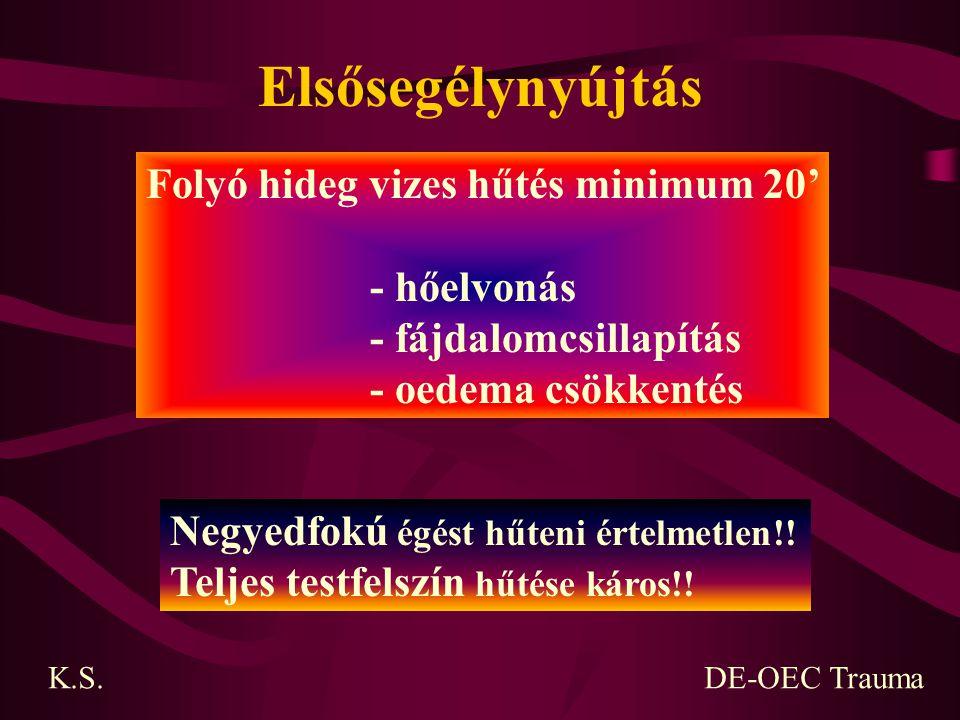 Elsősegélynyújtás Folyó hideg vizes hűtés minimum 20' - hőelvonás - fájdalomcsillapítás - oedema csökkentés Negyedfokú égést hűteni értelmetlen!! Telj