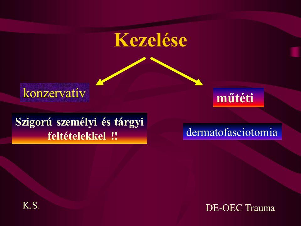 Kezelése konzervatív K.S. DE-OEC Trauma műtéti Szigorú személyi és tárgyi feltételekkel !! dermatofasciotomia