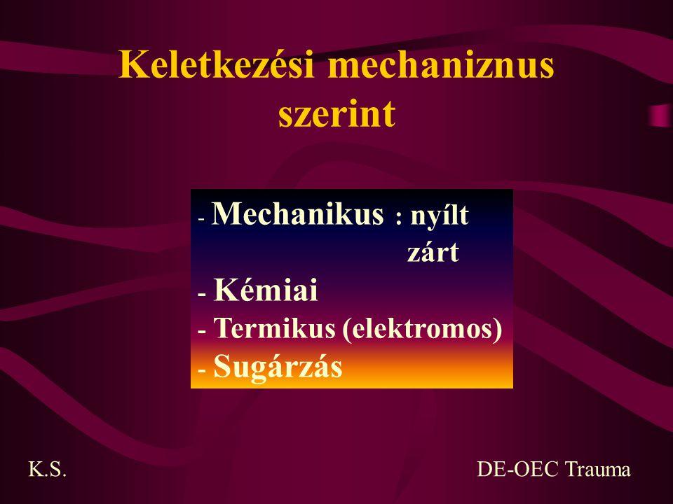 Keletkezési mechaniznus szerint - Mechanikus : nyílt zárt - Kémiai - Termikus (elektromos) - Sugárzás K.S.DE-OEC Trauma