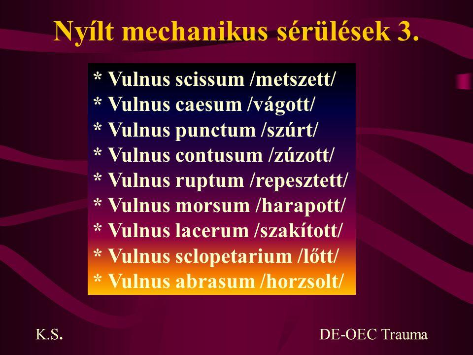 Nyílt mechanikus sérülések 3. * Vulnus scissum /metszett/ * Vulnus caesum /vágott/ * Vulnus punctum /szúrt/ * Vulnus contusum /zúzott/ * Vulnus ruptum