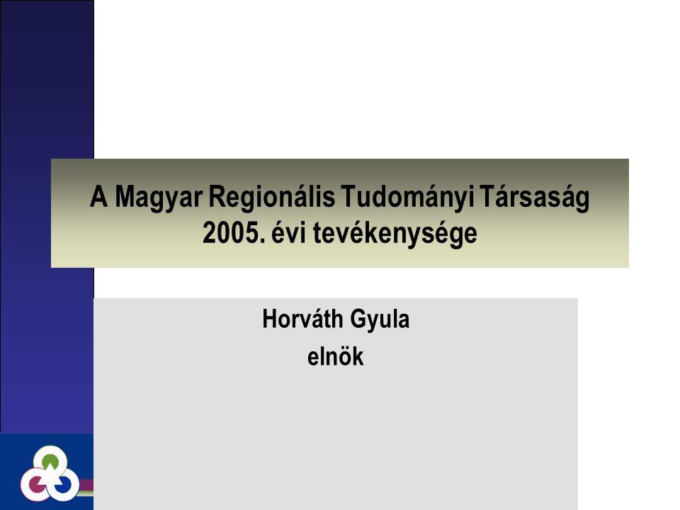 A Magyar Regionális Tudományi Társaság 2005. évi tevékenysége Horváth Gyula elnök