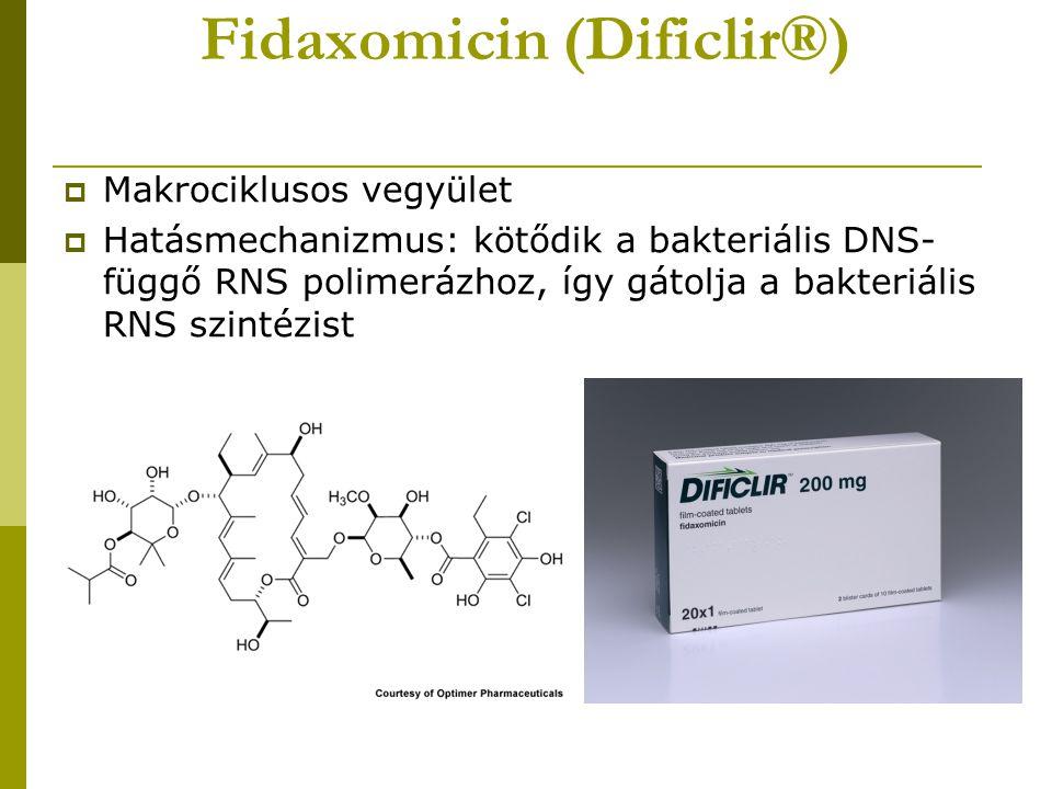 Fidaxomicin (Dificlir®)  Makrociklusos vegyület  Hatásmechanizmus: kötődik a bakteriális DNS- függő RNS polimerázhoz, így gátolja a bakteriális RNS szintézist