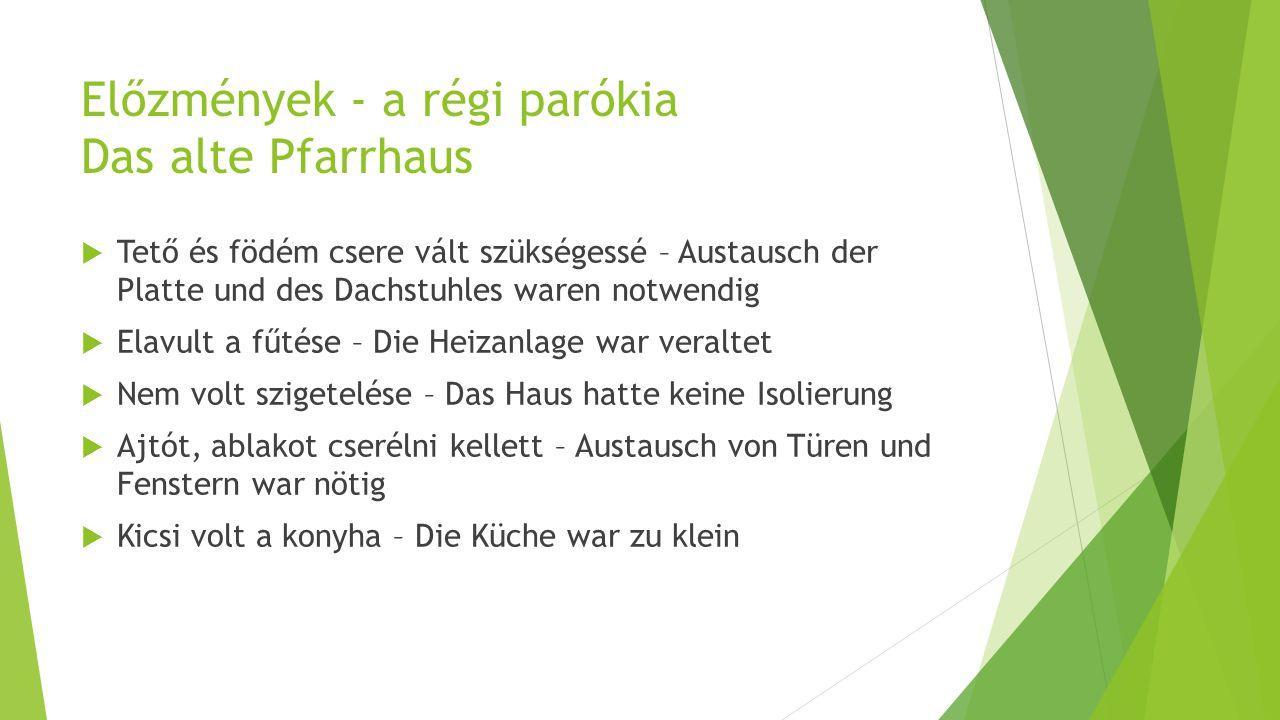Előzmények - a régi parókia Das alte Pfarrhaus  Tető és födém csere vált szükségessé – Austausch der Platte und des Dachstuhles waren notwendig  Ela