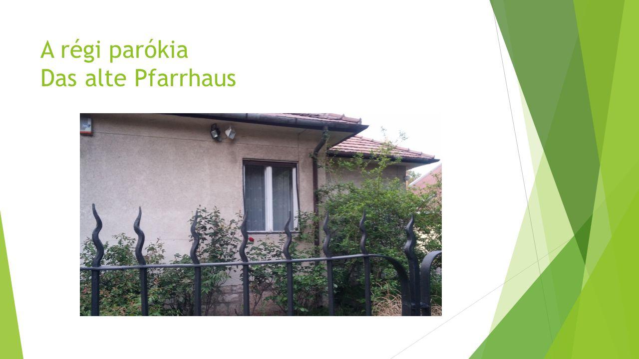 A régi parókia Das alte Pfarrhaus