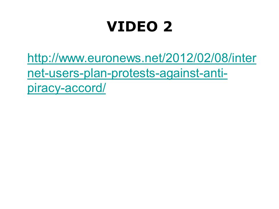 VIDEO 2 http://www.euronews.net/2012/02/08/inter net-users-plan-protests-against-anti- piracy-accord/