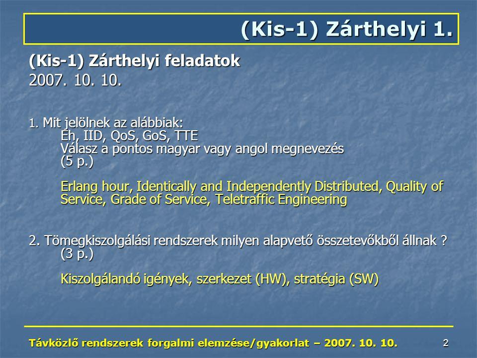 Távközlő rendszerek forgalmi elemzése/gyakorlat – 2007. 10. 10. 2 (Kis-1) Zárthelyi feladatok 2007. 10. 10. 1. Mit jelölnek az alábbiak: Eh, IID, QoS,