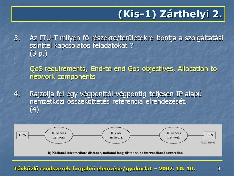 Távközlő rendszerek forgalmi elemzése/gyakorlat – 2007. 10. 10. 3 3.Az ITU-T milyen fő részekre/területekre bontja a szolgáltatási szinttel kapcsolato