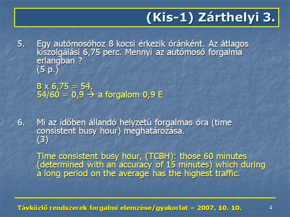Távközlő rendszerek forgalmi elemzése/gyakorlat – 2007. 10. 10. 4 5.Egy autómosóhoz 8 kocsi érkezik óránként. Az átlagos kiszolgálási 6,75 perc. Menny