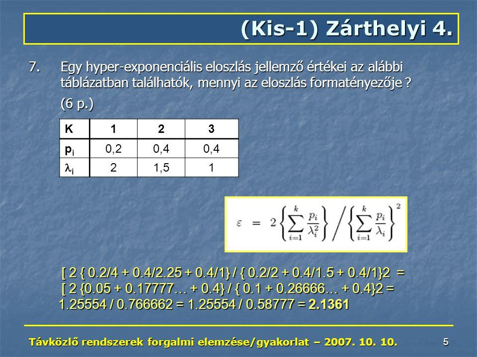 Távközlő rendszerek forgalmi elemzése/gyakorlat – 2007. 10. 10. 5 7.Egy hyper-exponenciális eloszlás jellemző értékei az alábbi táblázatban találhatók