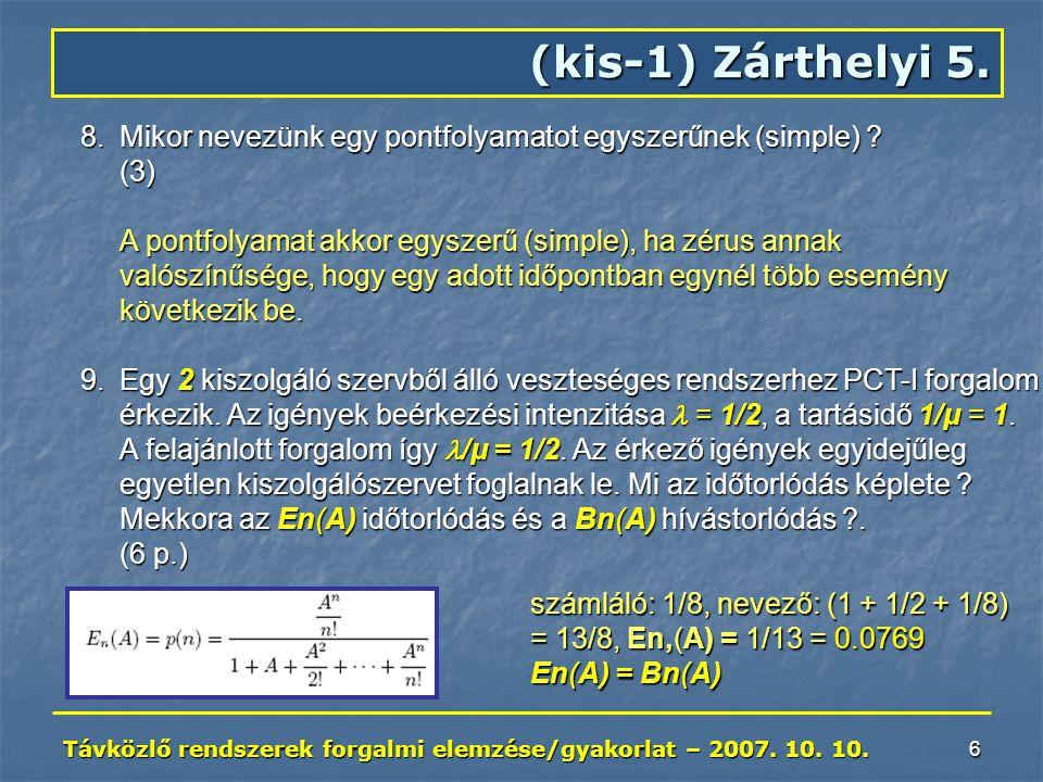 Távközlő rendszerek forgalmi elemzése/gyakorlat – 2007. 10. 10. 6 8.Mikor nevezünk egy pontfolyamatot egyszerűnek (simple) ? (3) A pontfolyamat akkor