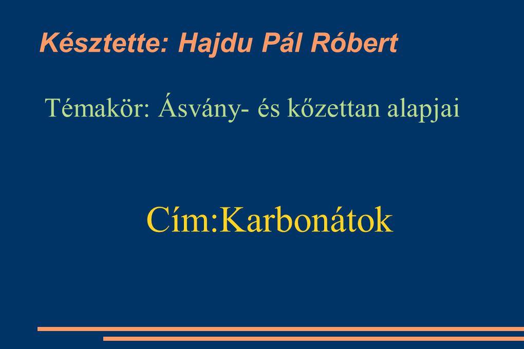 Késztette: Hajdu Pál Róbert Témakör: Ásvány- és kőzettan alapjai Cím:Karbonátok