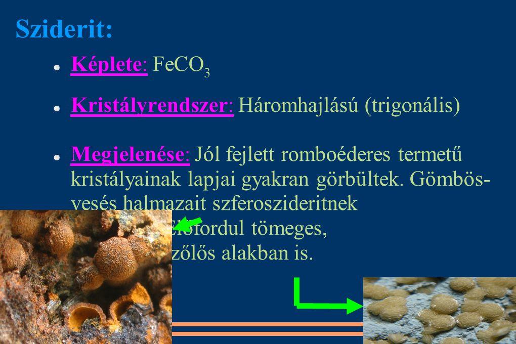 Képlete: FeCO 3 Kristályrendszer: Háromhajlású (trigonális) Megjelenése: Jól fejlett romboéderes termetű kristályainak lapjai gyakran görbültek. Gömbö
