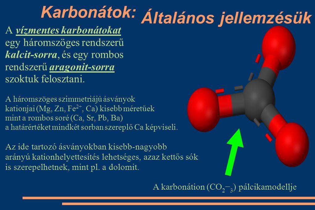Általános jellemzésük A vízmentes karbonátokat egy háromszöges rendszerű kalcit-sorra, és egy rombos rendszerű aragonit-sorra szoktuk felosztani. A há
