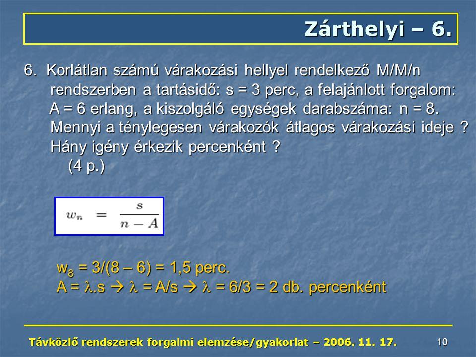Távközlő rendszerek forgalmi elemzése/gyakorlat – 2006. 11. 17. 10 Zárthelyi – 6. 6. Korlátlan számú várakozási hellyel rendelkező M/M/n rendszerben a