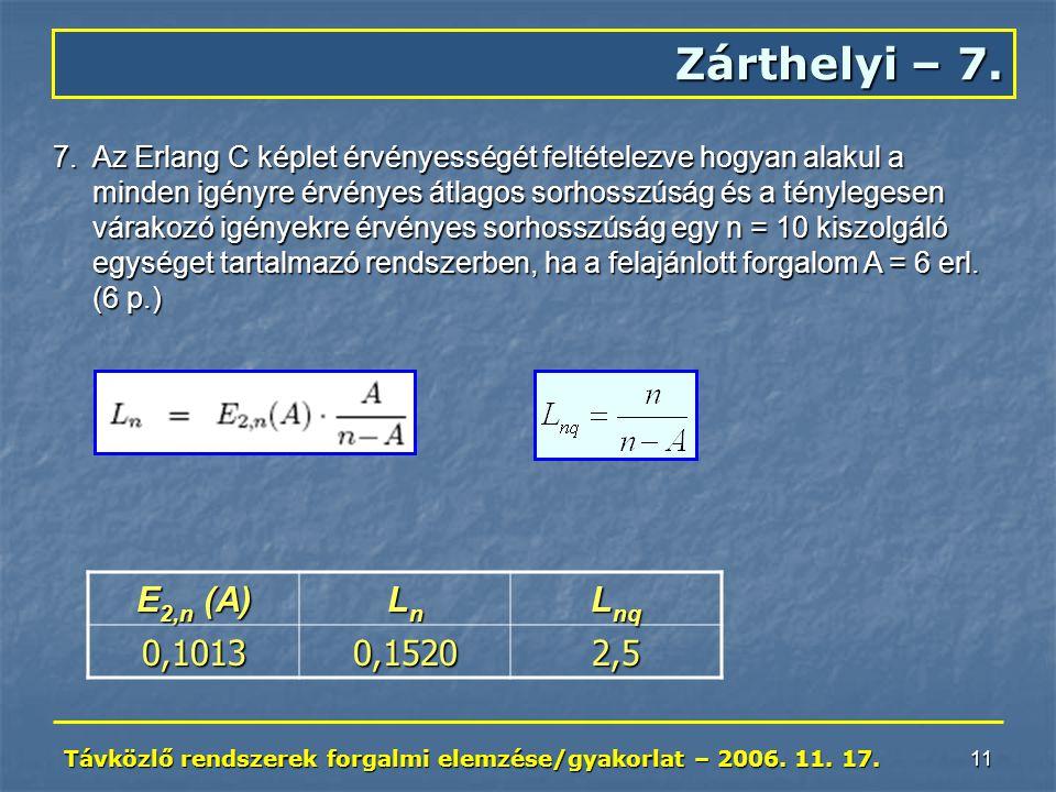 Távközlő rendszerek forgalmi elemzése/gyakorlat – 2006. 11. 17. 11 Zárthelyi – 7. 7.Az Erlang C képlet érvényességét feltételezve hogyan alakul a mind