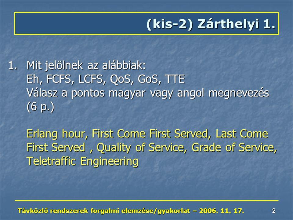 Távközlő rendszerek forgalmi elemzése/gyakorlat – 2006. 11. 17. 2 1.Mit jelölnek az alábbiak: Eh, FCFS, LCFS, QoS, GoS, TTE Válasz a pontos magyar vag
