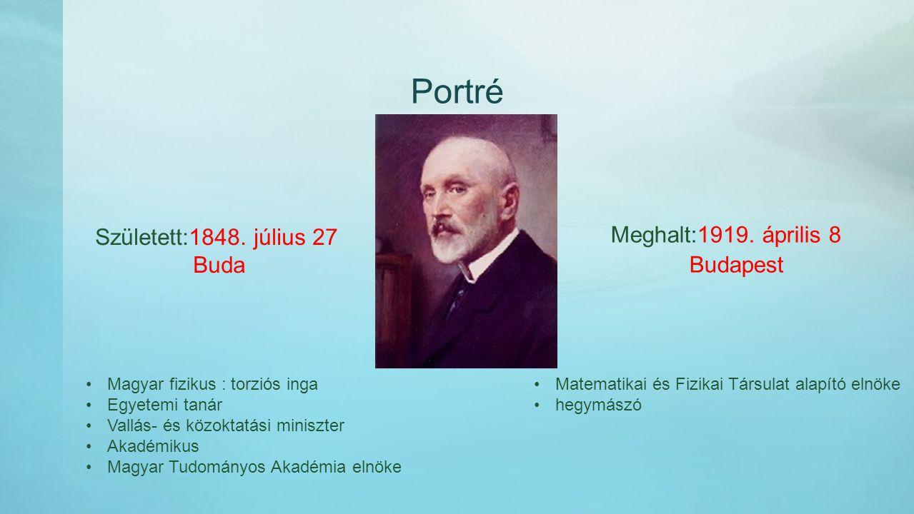 Portré Született:1848. július 27 Buda Meghalt:1919. április 8 Budapest Magyar fizikus : torziós inga Egyetemi tanár Vallás- és közoktatási miniszter A