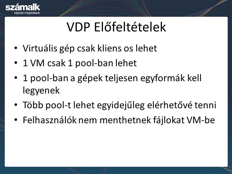 VDP Előfeltételek Virtuális gép csak kliens os lehet 1 VM csak 1 pool-ban lehet 1 pool-ban a gépek teljesen egyformák kell legyenek Több pool-t lehet egyidejűleg elérhetővé tenni Felhasználók nem menthetnek fájlokat VM-be