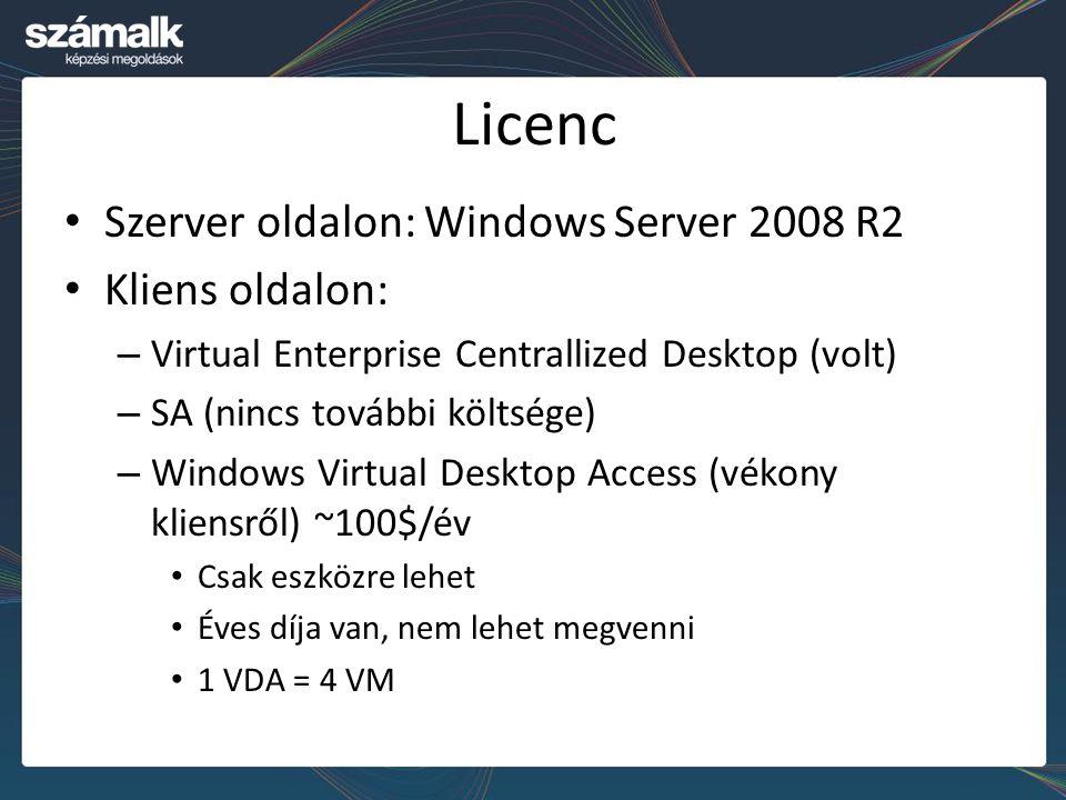 Licenc Szerver oldalon: Windows Server 2008 R2 Kliens oldalon: – Virtual Enterprise Centrallized Desktop (volt) – SA (nincs további költsége) – Windows Virtual Desktop Access (vékony kliensről) ~100$/év Csak eszközre lehet Éves díja van, nem lehet megvenni 1 VDA = 4 VM