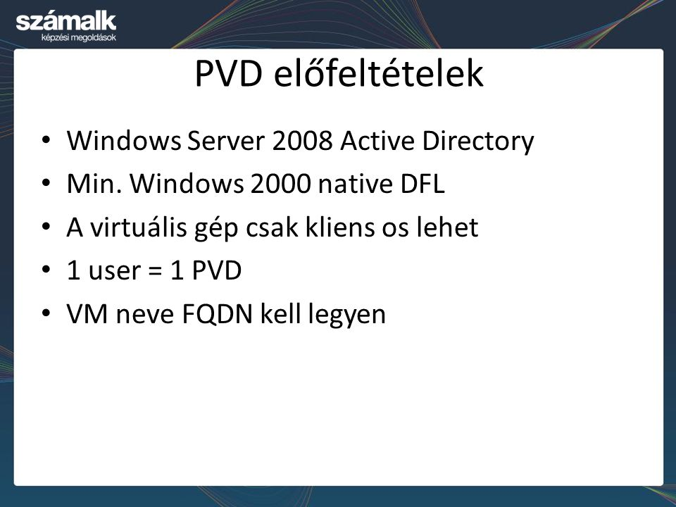 PVD előfeltételek Windows Server 2008 Active Directory Min.
